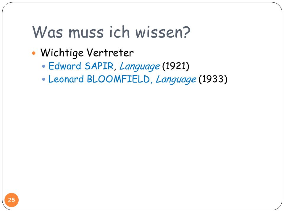 Was muss ich wissen? 25 Wichtige Vertreter Edward SAPIR, Language (1921) Leonard BLOOMFIELD, Language (1933)