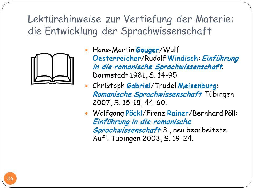 Lektürehinweise zur Vertiefung der Materie: die Entwicklung der Sprachwissenschaft 36 Hans-Martin Gauger/Wulf Oesterreicher/Rudolf Windisch: Einführun