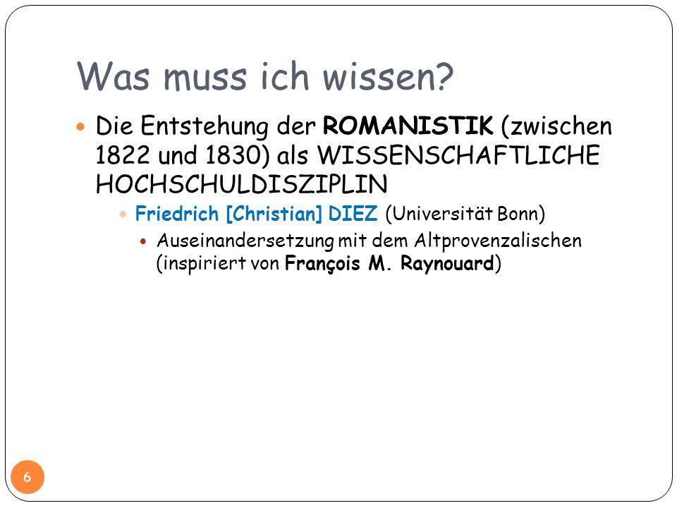 Was muss ich wissen? Die Entstehung der ROMANISTIK (zwischen 1822 und 1830) als WISSENSCHAFTLICHE HOCHSCHULDISZIPLIN Friedrich [Christian] DIEZ (Unive