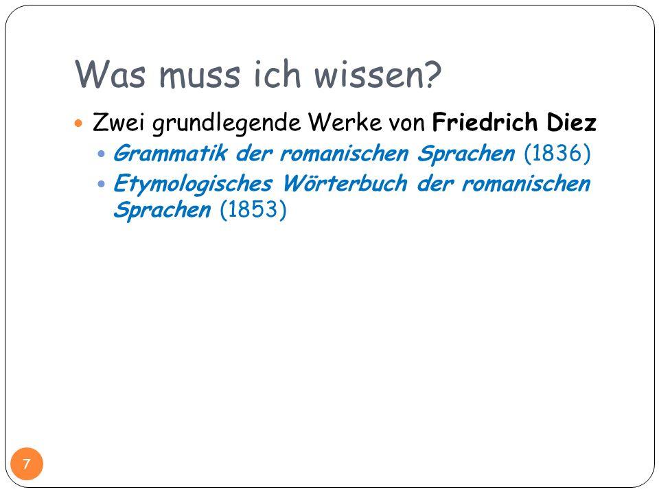 Was muss ich wissen? Zwei grundlegende Werke von Friedrich Diez Grammatik der romanischen Sprachen (1836) Etymologisches Wörterbuch der romanischen Sp
