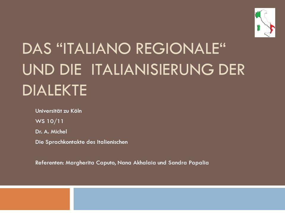DAS ITALIANO REGIONALE UND DIE ITALIANISIERUNG DER DIALEKTE Universität zu Köln WS 10/11 Dr. A. Michel Die Sprachkontakte des Italienischen Referenten