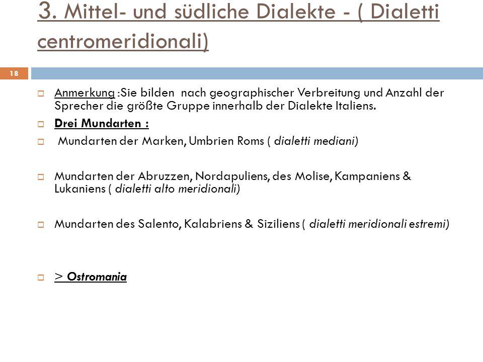 3. Mittel- und südliche Dialekte - ( Dialetti centromeridionali) Anmerkung :Sie bilden nach geographischer Verbreitung und Anzahl der Sprecher die grö