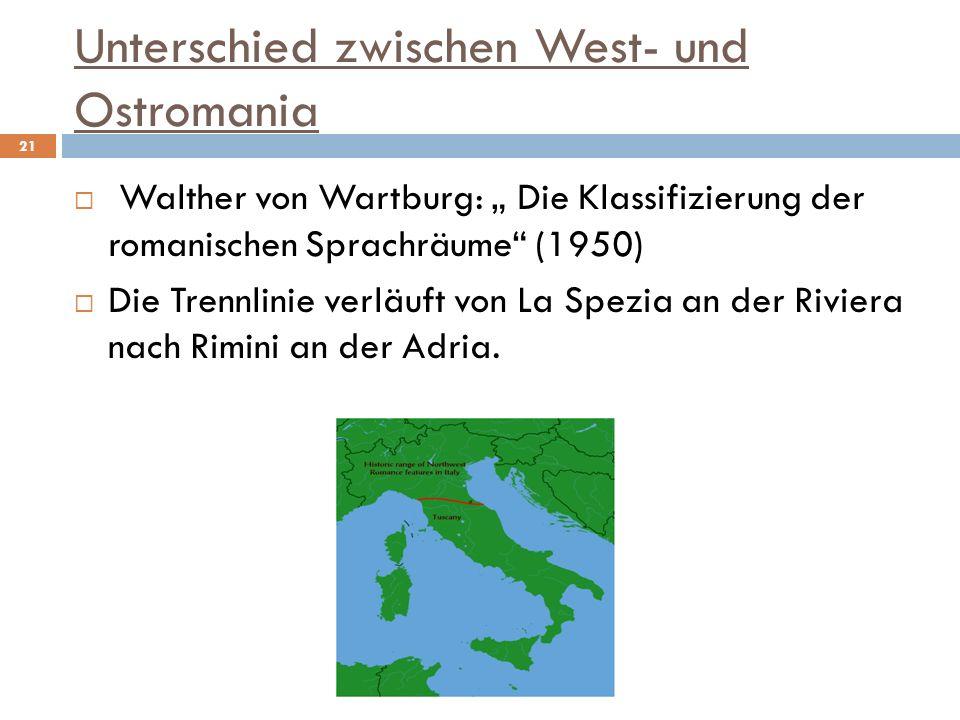 Unterschied zwischen West- und Ostromania Walther von Wartburg: Die Klassifizierung der romanischen Sprachräume (1950) Die Trennlinie verläuft von La