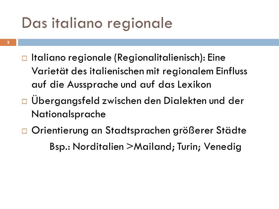 Das italiano regionale Italiano regionale (Regionalitalienisch): Eine Varietät des italienischen mit regionalem Einfluss auf die Aussprache und auf da