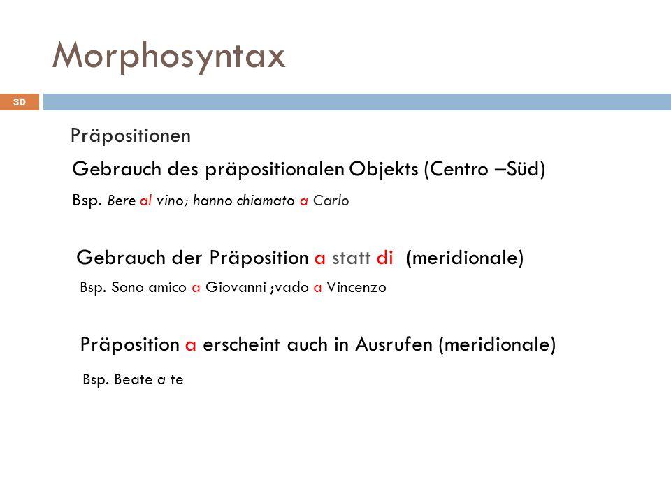 Morphosyntax Präpositionen Gebrauch des präpositionalen Objekts (Centro –Süd) Bsp. Bere al vino; hanno chiamato a Carlo Gebrauch der Präposition a sta