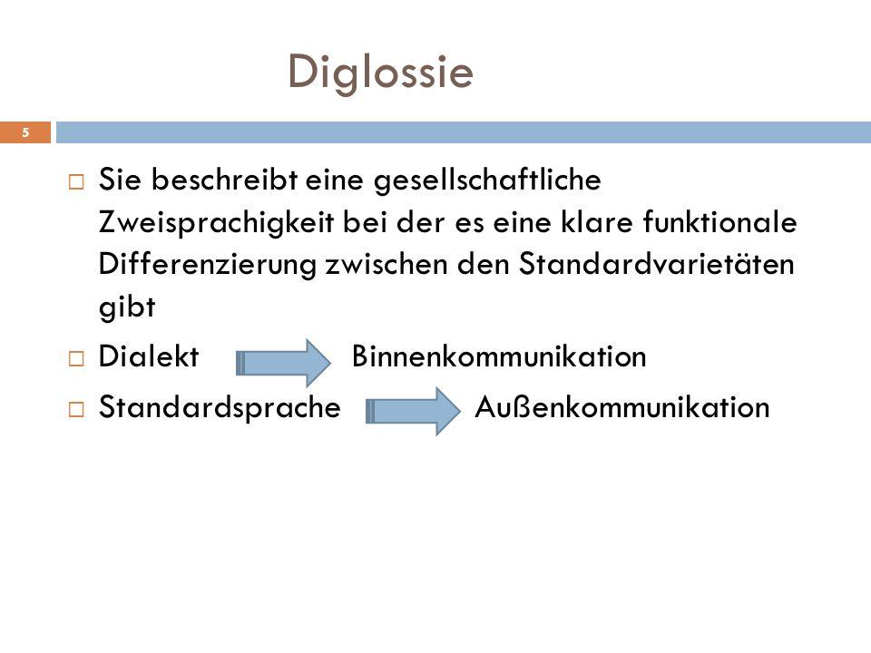 Diglossie Sie beschreibt eine gesellschaftliche Zweisprachigkeit bei der es eine klare funktionale Differenzierung zwischen den Standardvarietäten gib