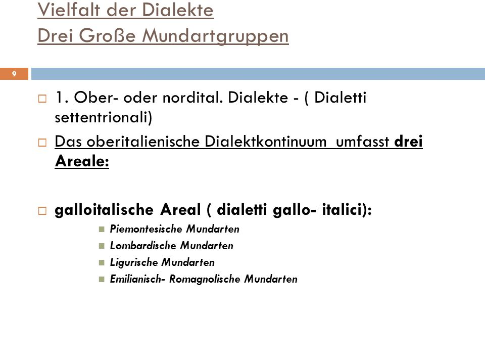 Vielfalt der Dialekte Drei Große Mundartgruppen 1. Ober- oder nordital. Dialekte - ( Dialetti settentrionali) Das oberitalienische Dialektkontinuum um