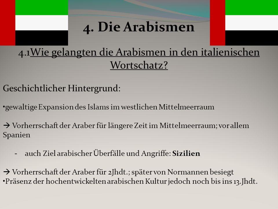 4. Die Arabismen 4.1Wie gelangten die Arabismen in den italienischen Wortschatz? Geschichtlicher Hintergrund: gewaltige Expansion des Islams im westli