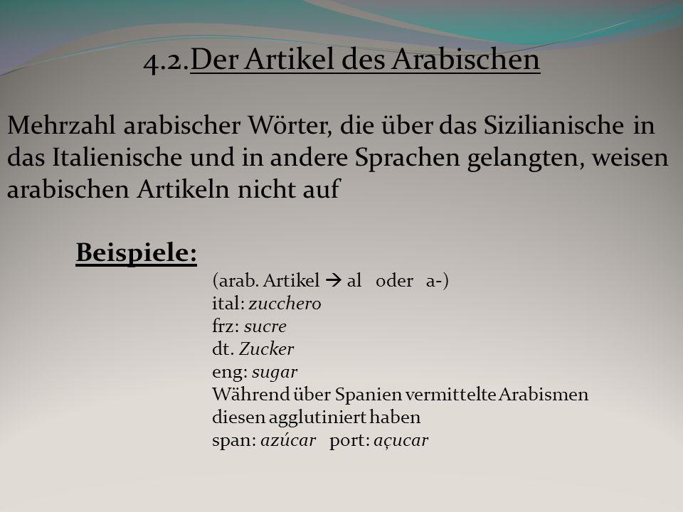 4.2.Der Artikel des Arabischen Mehrzahl arabischer Wörter, die über das Sizilianische in das Italienische und in andere Sprachen gelangten, weisen arabischen Artikeln nicht auf Beispiele: (arab.