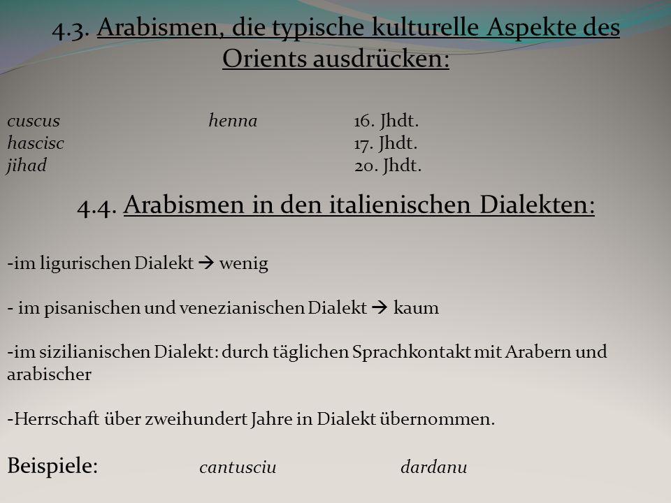 4.3. Arabismen, die typische kulturelle Aspekte des Orients ausdrücken: cuscushenna 16. Jhdt. hascisc 17. Jhdt. jihad 20. Jhdt. 4.4. Arabismen in den