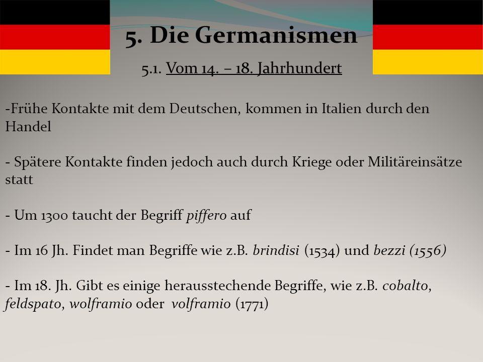 5. Die Germanismen -Frühe Kontakte mit dem Deutschen, kommen in Italien durch den Handel - Spätere Kontakte finden jedoch auch durch Kriege oder Milit