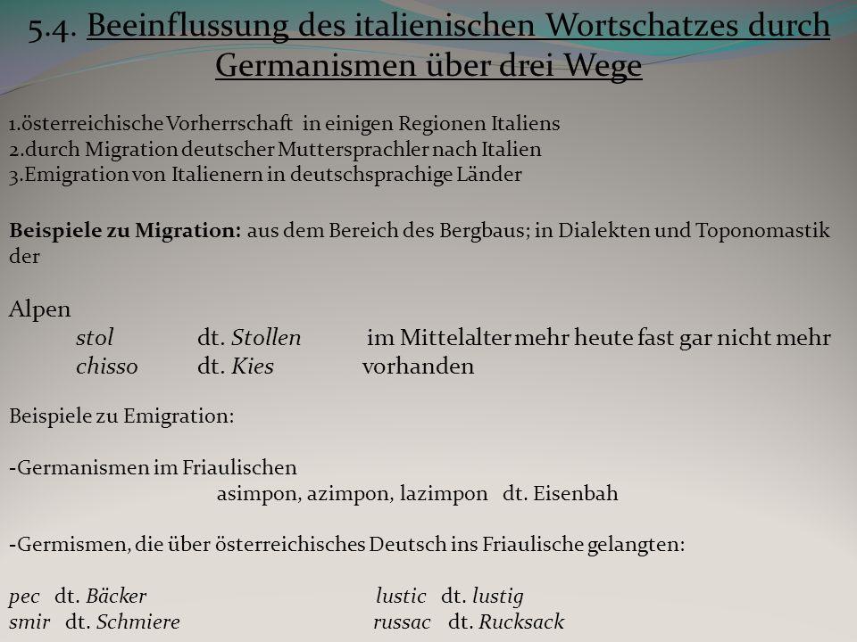 Beispiele zu Emigration: -Germanismen im Friaulischen asimpon, azimpon, lazimpon dt. Eisenbah -Germismen, die über österreichisches Deutsch ins Friaul