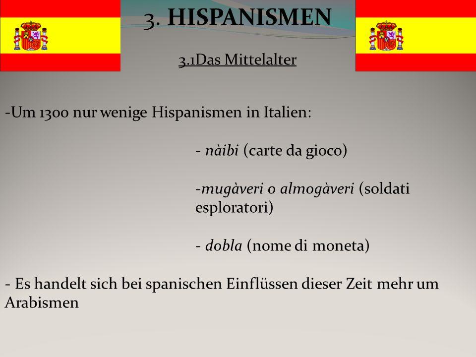 -Um 1400 gibt es einige Sprachkontakte zwischen Italien und Spanien - Katalanische Vorherrschaft auf Sizilien 1282-1500 - Ab 1442 wird das Neapolitanische durch die aragonesische Dominanz geprägt: - gramaglia -Weitere Begriffe um 1400 sind: - buscare -marrano