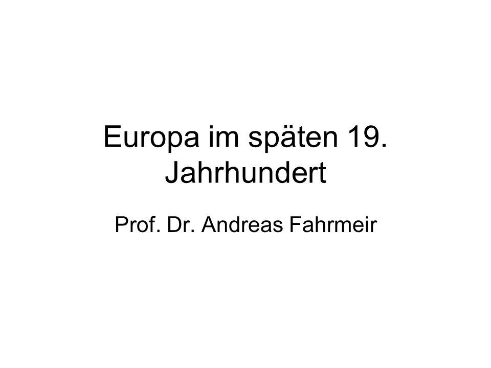 Europa im späten 19. Jahrhundert Prof. Dr. Andreas Fahrmeir