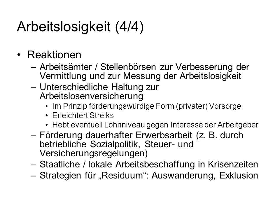 Arbeitslosigkeit (4/4) Reaktionen –Arbeitsämter / Stellenbörsen zur Verbesserung der Vermittlung und zur Messung der Arbeitslosigkeit –Unterschiedlich