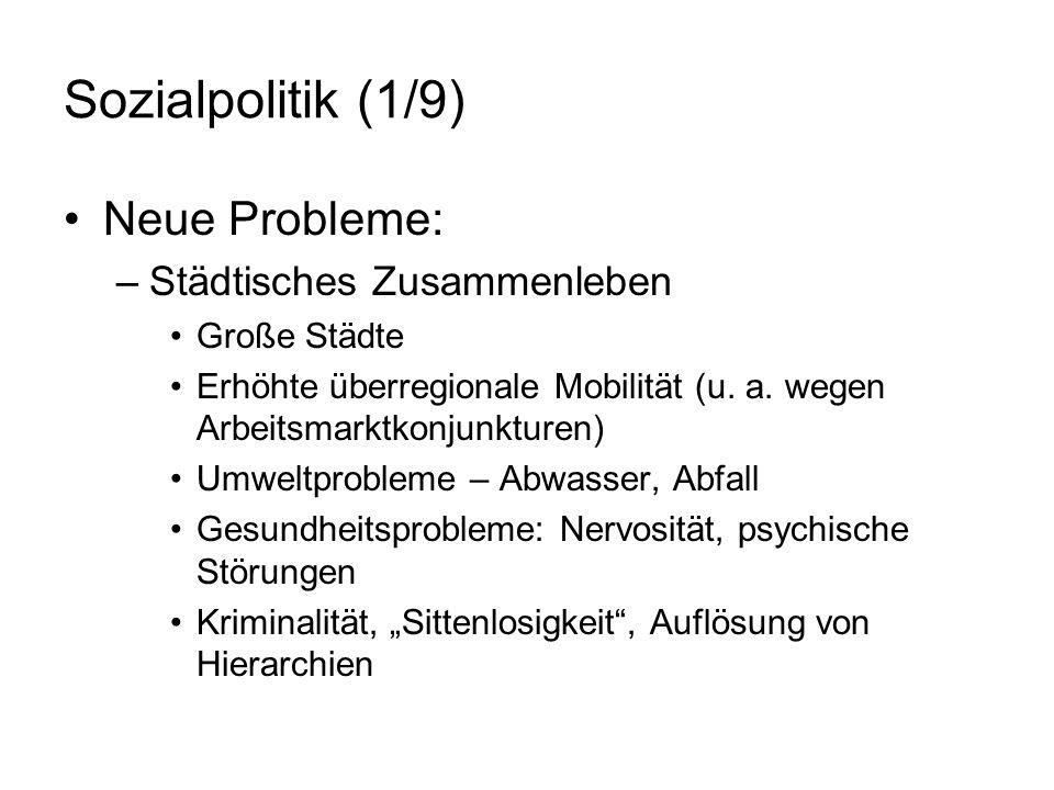 Sozialpolitik (1/9) Neue Probleme: –Städtisches Zusammenleben Große Städte Erhöhte überregionale Mobilität (u. a. wegen Arbeitsmarktkonjunkturen) Umwe