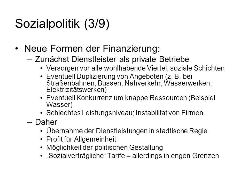 Sozialpolitik (3/9) Neue Formen der Finanzierung: –Zunächst Dienstleister als private Betriebe Versorgen vor alle wohlhabende Viertel, soziale Schicht