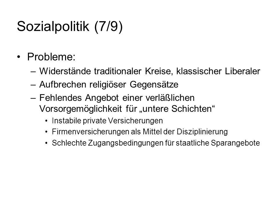 Sozialpolitik (7/9) Probleme: –Widerstände traditionaler Kreise, klassischer Liberaler –Aufbrechen religiöser Gegensätze –Fehlendes Angebot einer verl