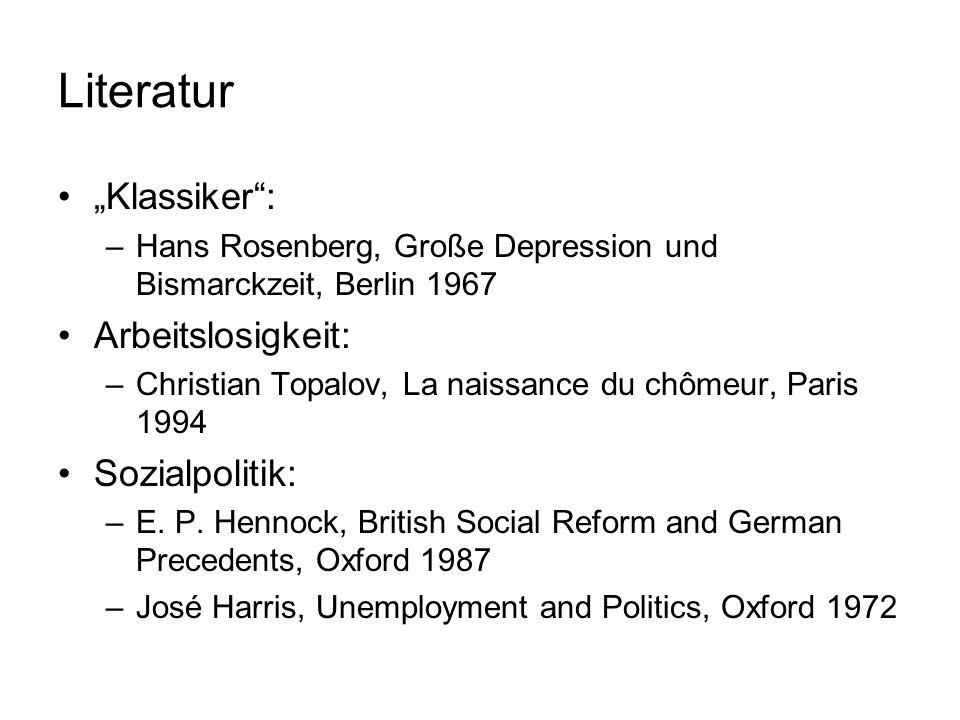 Literatur Klassiker: –Hans Rosenberg, Große Depression und Bismarckzeit, Berlin 1967 Arbeitslosigkeit: –Christian Topalov, La naissance du chômeur, Pa