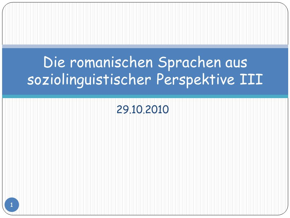 29.10.2010 Die romanischen Sprachen aus soziolinguistischer Perspektive III 1