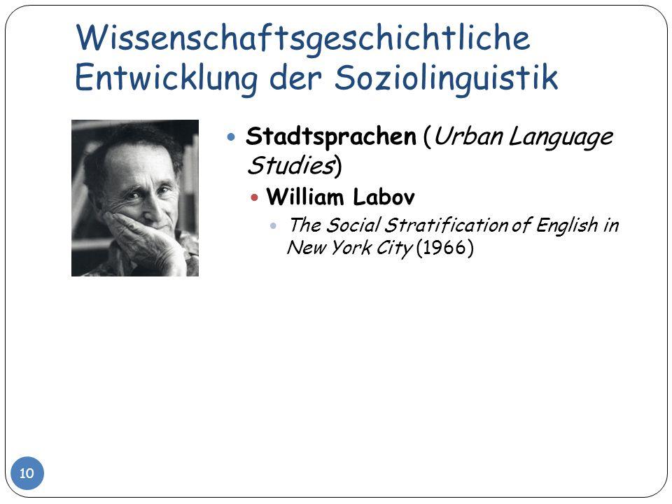 Wissenschaftsgeschichtliche Entwicklung der Soziolinguistik 10 Stadtsprachen (Urban Language Studies) William Labov The Social Stratification of Engli