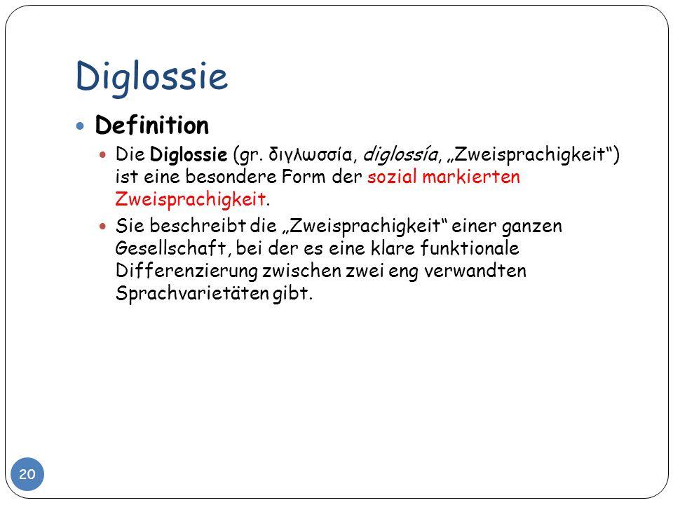 Diglossie 20 Definition Die Diglossie (gr. διγλωσσία, diglossía, Zweisprachigkeit) ist eine besondere Form der sozial markierten Zweisprachigkeit. Sie
