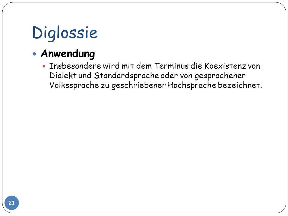 Diglossie 21 Anwendung Insbesondere wird mit dem Terminus die Koexistenz von Dialekt und Standardsprache oder von gesprochener Volkssprache zu geschri