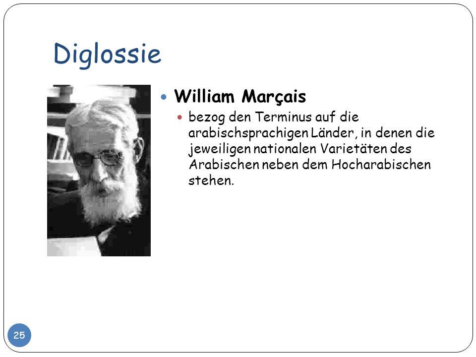 Diglossie William Marçais bezog den Terminus auf die arabischsprachigen Länder, in denen die jeweiligen nationalen Varietäten des Arabischen neben dem