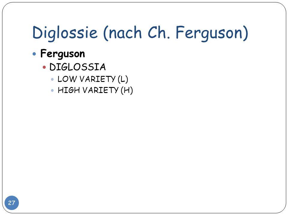 Diglossie (nach Ch. Ferguson) 27 Ferguson DIGLOSSIA LOW VARIETY (L) HIGH VARIETY (H)