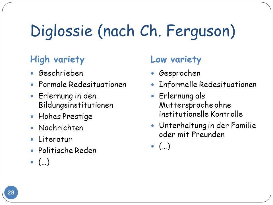 Diglossie (nach Ch. Ferguson) High varietyLow variety Geschrieben Formale Redesituationen Erlernung in den Bildungsinstitutionen Hohes Prestige Nachri