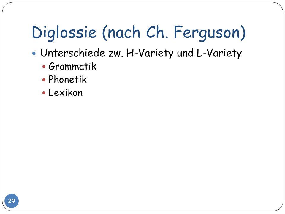 Diglossie (nach Ch. Ferguson) 29 Unterschiede zw. H-Variety und L-Variety Grammatik Phonetik Lexikon
