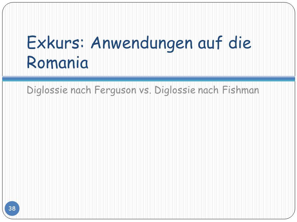 Exkurs: Anwendungen auf die Romania Diglossie nach Ferguson vs. Diglossie nach Fishman 38