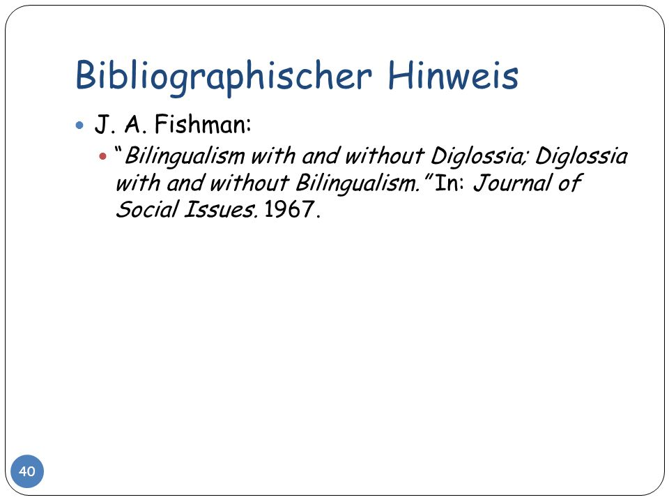 Bibliographischer Hinweis J. A. Fishman: Bilingualism with and without Diglossia; Diglossia with and without Bilingualism. In: Journal of Social Issue