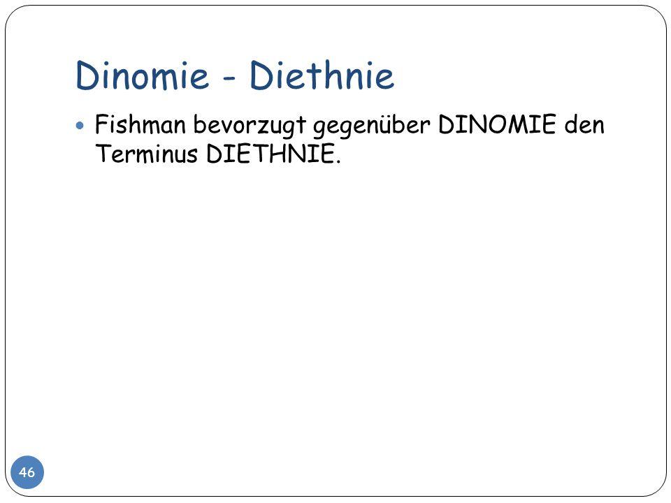 Dinomie - Diethnie 46 Fishman bevorzugt gegenüber DINOMIE den Terminus DIETHNIE.