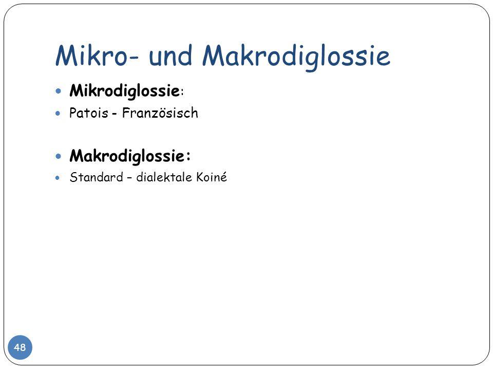 Mikro- und Makrodiglossie 48 Mikrodiglossie : Patois - Französisch Makrodiglossie: Standard – dialektale Koiné