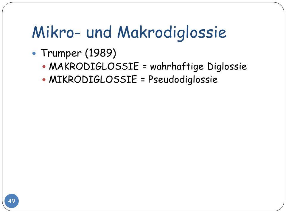 Mikro- und Makrodiglossie 49 Trumper (1989) MAKRODIGLOSSIE = wahrhaftige Diglossie MIKRODIGLOSSIE = Pseudodiglossie