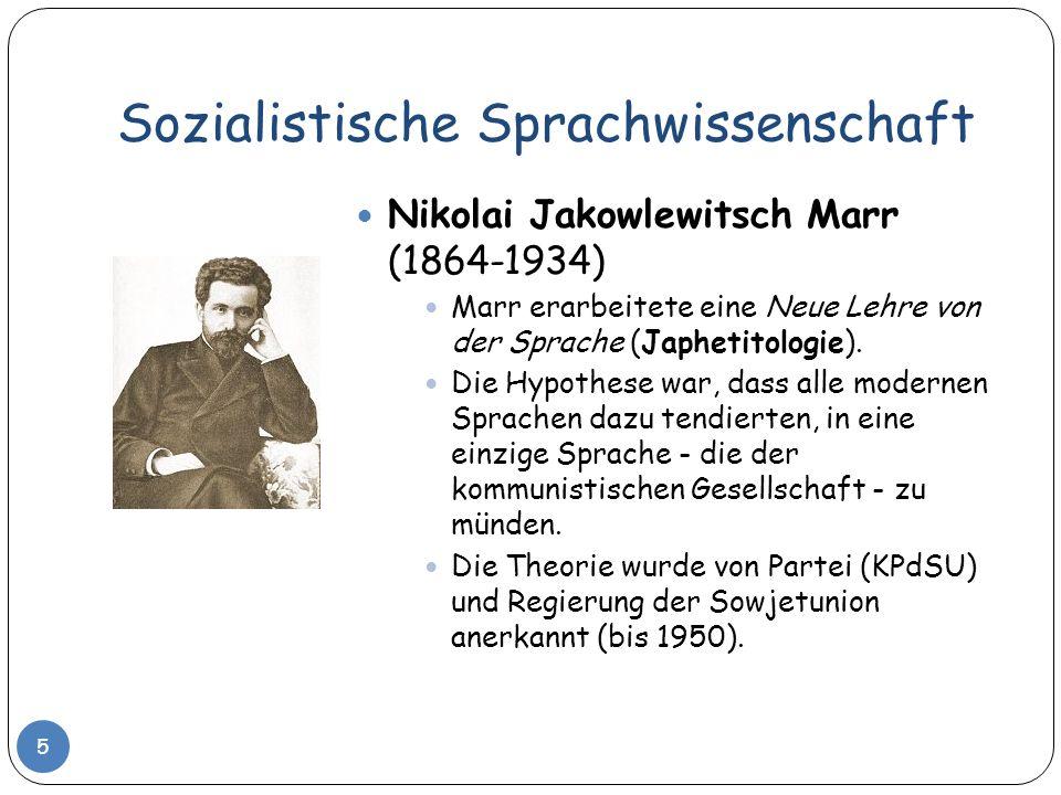 Sozialistische Sprachwissenschaft 5 Nikolai Jakowlewitsch Marr (1864-1934) Marr erarbeitete eine Neue Lehre von der Sprache (Japhetitologie). Die Hypo