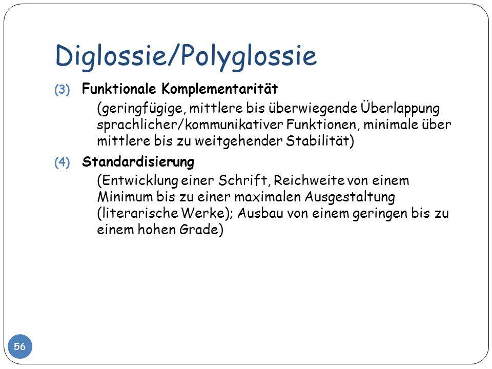 Diglossie/Polyglossie 56 (3) Funktionale Komplementarität (geringfügige, mittlere bis überwiegende Überlappung sprachlicher/kommunikativer Funktionen,