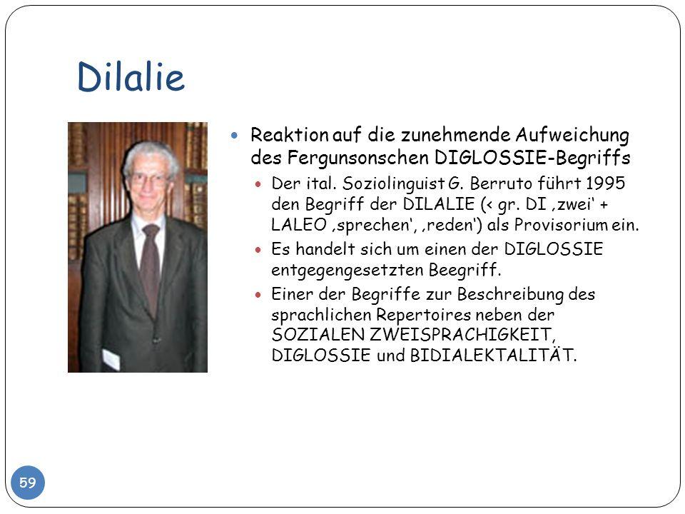 Dilalie Reaktion auf die zunehmende Aufweichung des Fergunsonschen DIGLOSSIE-Begriffs Der ital. Soziolinguist G. Berruto führt 1995 den Begriff der DI