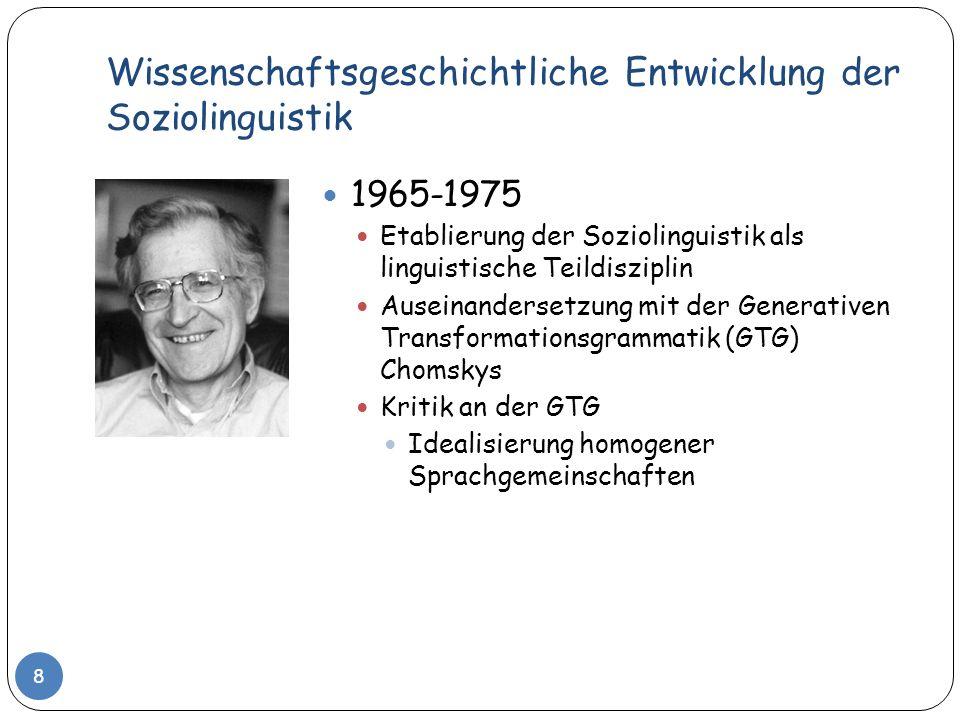 Wissenschaftsgeschichtliche Entwicklung der Soziolinguistik 9 Stadtsprachen (Urban Language Studies) William Labov (*1927) The Social Motivation of a Sound Change (1963) Wichtig für die Weiterentwicklung der Soziolinguistik