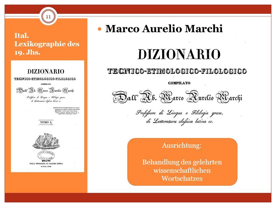 Ital. Lexikographie des 19. Jhs. Marco Aurelio Marchi 11 Ausrichtung: Behandlung des gelehrten wissenschaftlichen Wortschatzes