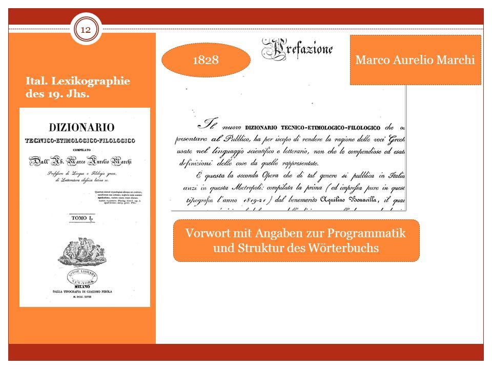 Ital. Lexikographie des 19. Jhs. 12 Vorwort mit Angaben zur Programmatik und Struktur des Wörterbuchs Marco Aurelio Marchi 1828