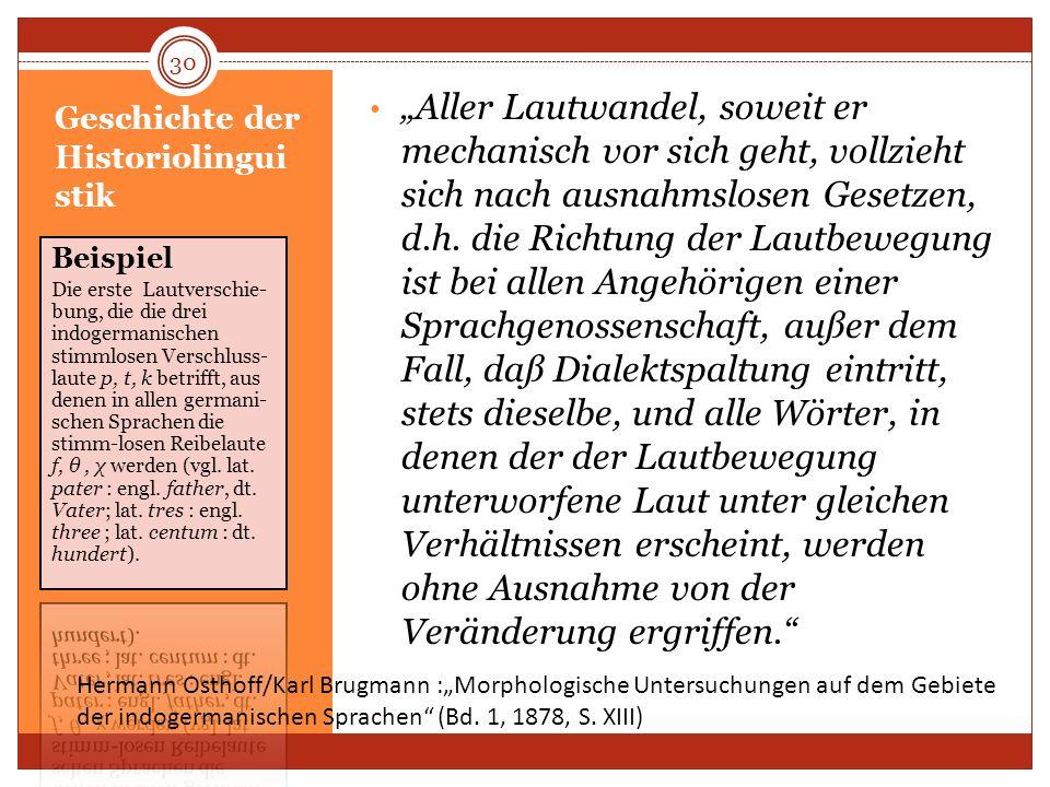 Geschichte der Historiolingui stik Aller Lautwandel, soweit er mechanisch vor sich geht, vollzieht sich nach ausnahmslosen Gesetzen, d.h. die Richtung