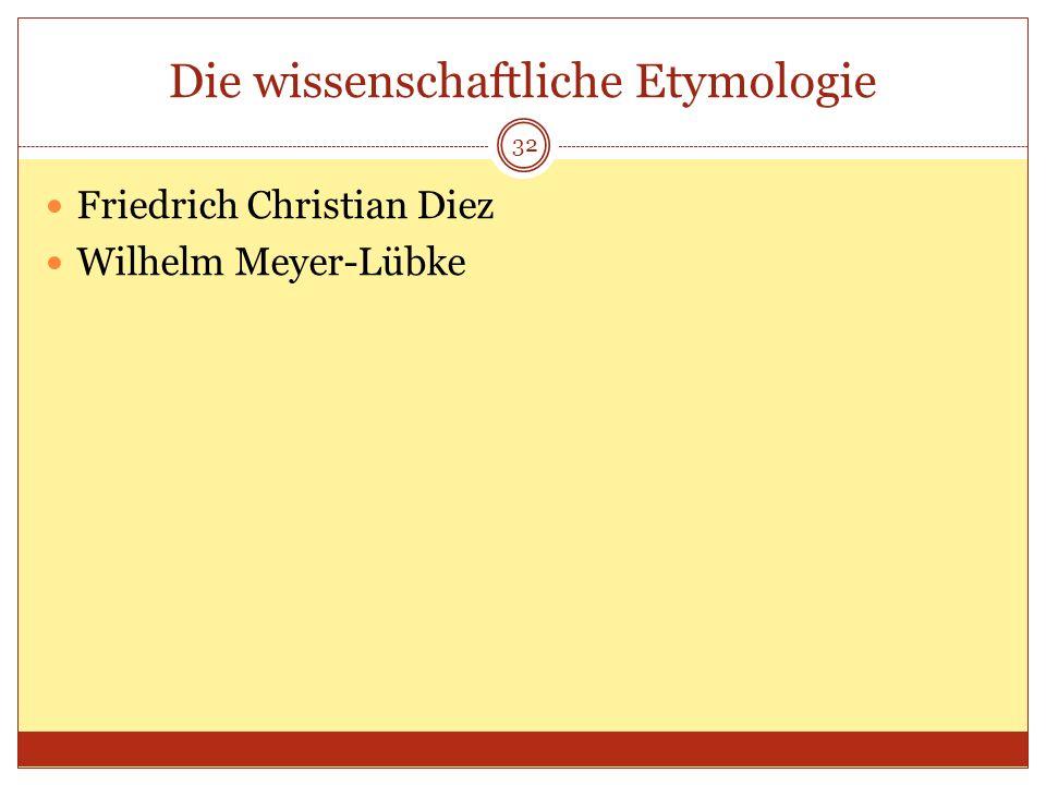 32 Die wissenschaftliche Etymologie Friedrich Christian Diez Wilhelm Meyer-Lübke