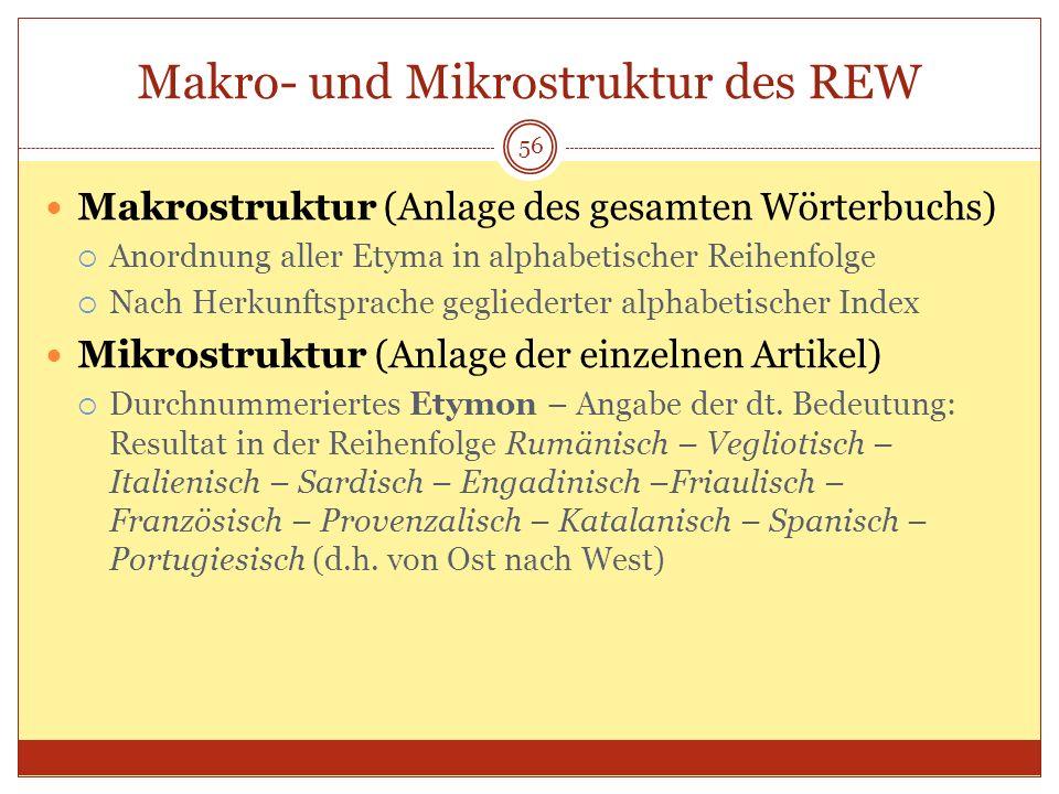 56 Makro- und Mikrostruktur des REW Makrostruktur (Anlage des gesamten Wörterbuchs) Anordnung aller Etyma in alphabetischer Reihenfolge Nach Herkunfts