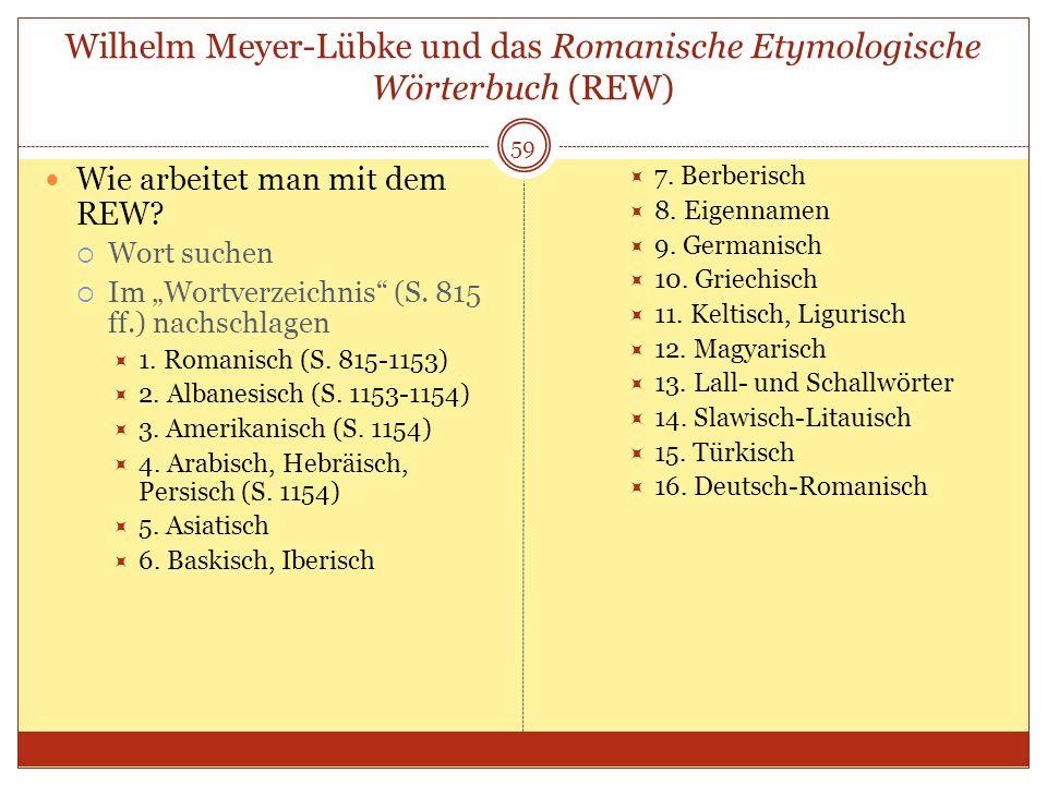 59 Wilhelm Meyer-Lübke und das Romanische Etymologische Wörterbuch (REW) Wie arbeitet man mit dem REW? Wort suchen Im Wortverzeichnis (S. 815 ff.) nac