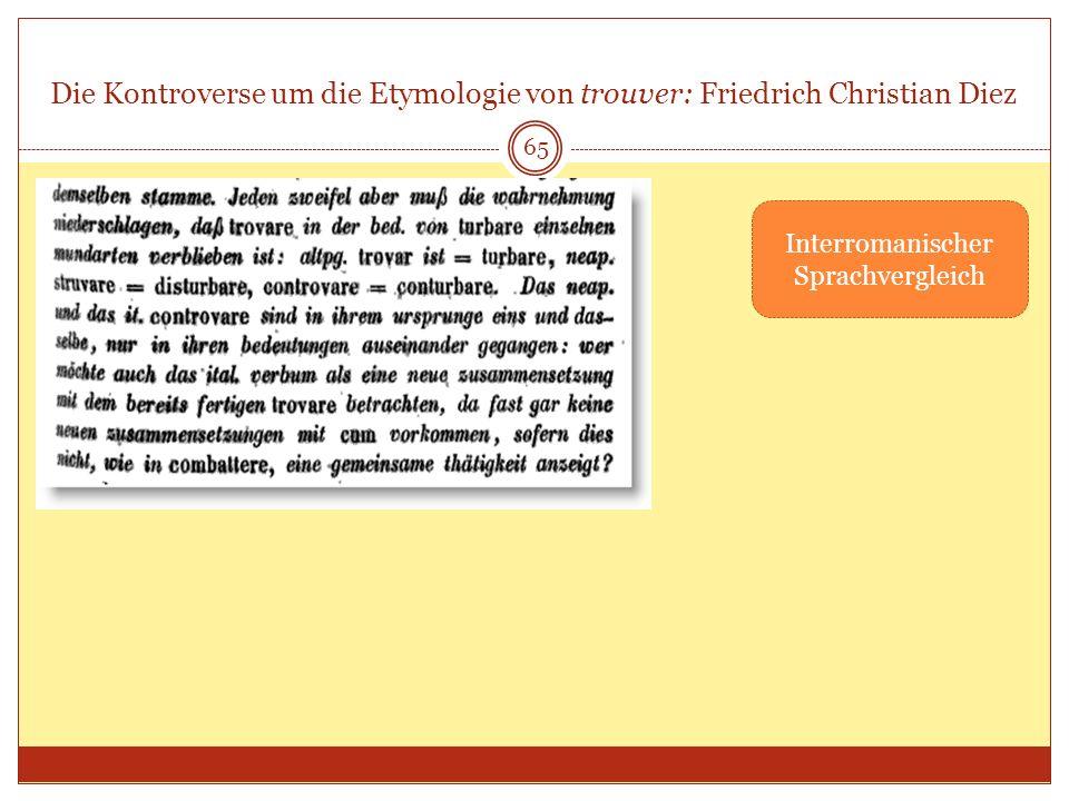 65 Die Kontroverse um die Etymologie von trouver: Friedrich Christian Diez Interromanischer Sprachvergleich