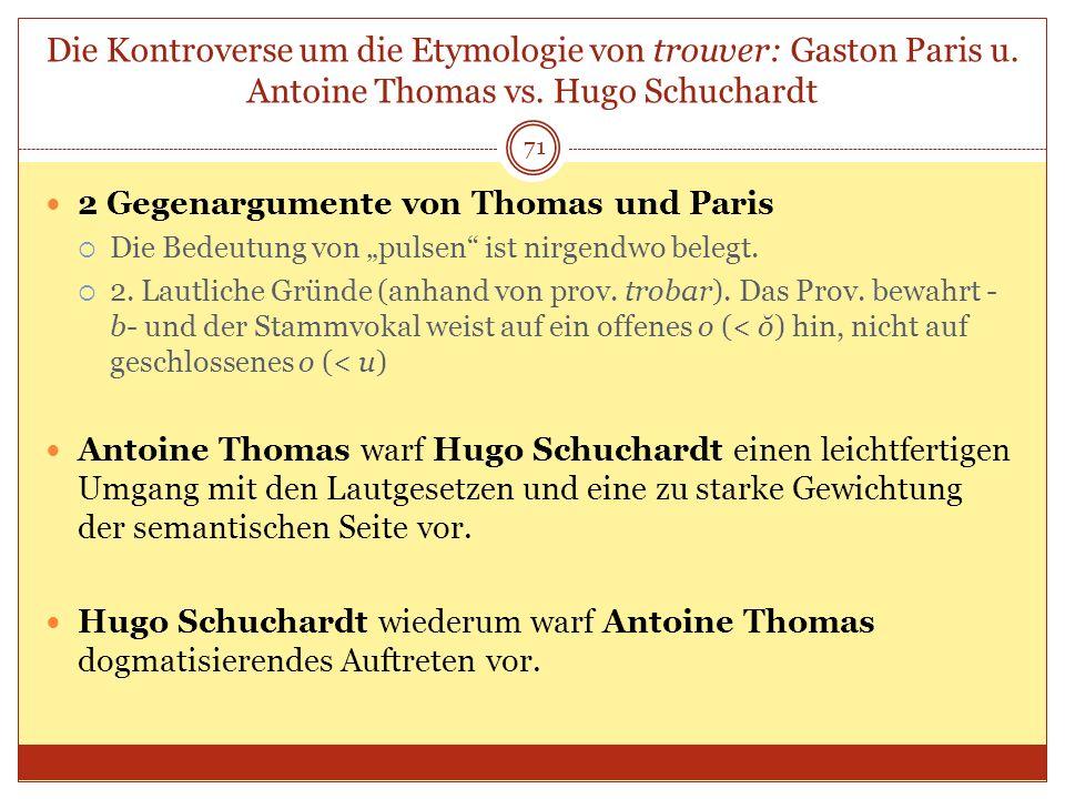 71 Die Kontroverse um die Etymologie von trouver: Gaston Paris u. Antoine Thomas vs. Hugo Schuchardt 2 Gegenargumente von Thomas und Paris Die Bedeutu