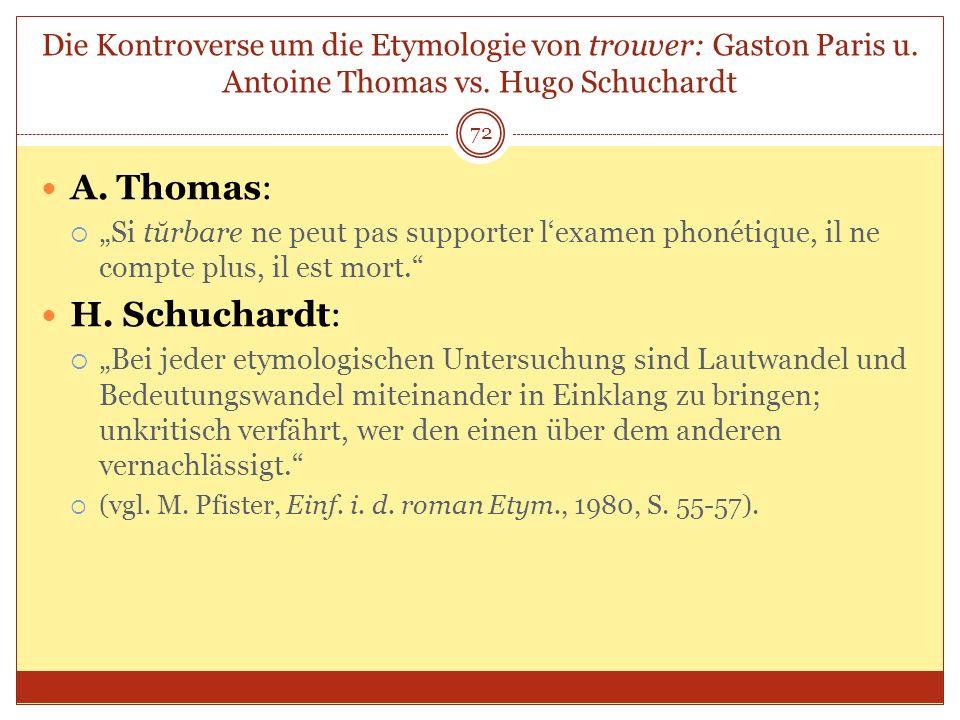 72 Die Kontroverse um die Etymologie von trouver: Gaston Paris u. Antoine Thomas vs. Hugo Schuchardt A. Thomas: Si tŭrbare ne peut pas supporter lexam