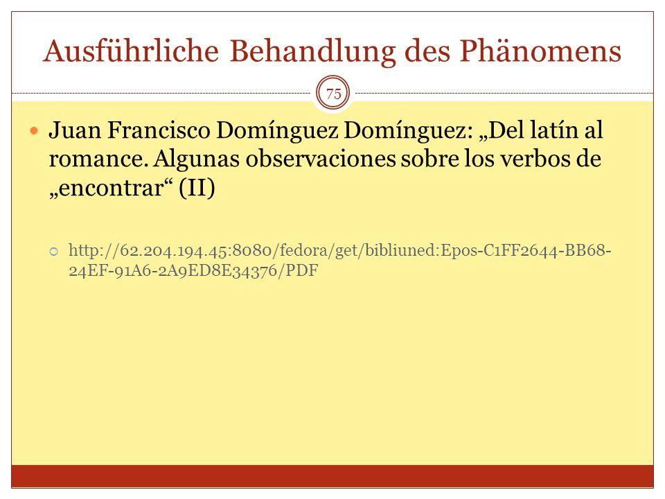 75 Ausführliche Behandlung des Phänomens Juan Francisco Domínguez Domínguez: Del latín al romance. Algunas observaciones sobre los verbos de encontrar